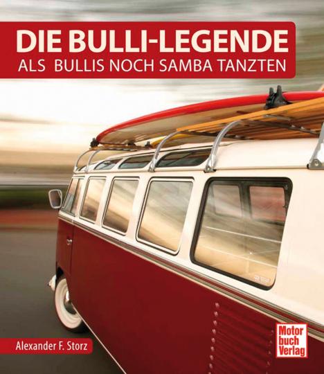 Die Bulli-Legende. Als Bullis noch Samba tanzten.