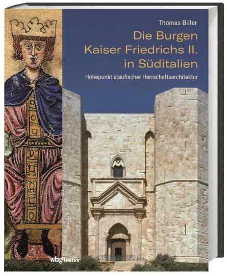 Die Burgen Kaiser Friedrichs II. in Süditalien. Höhepunkt staufischer Herrschaftsarchitektur.