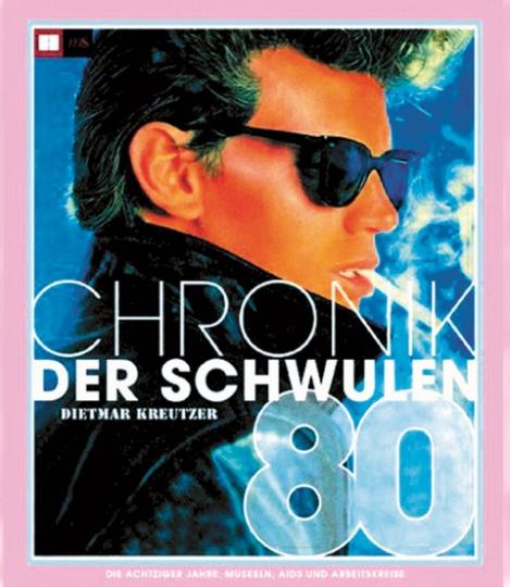 Die Chronik der Schwulen - Die achtziger Jahre: Muskeln, Aids und Arbeitskreise
