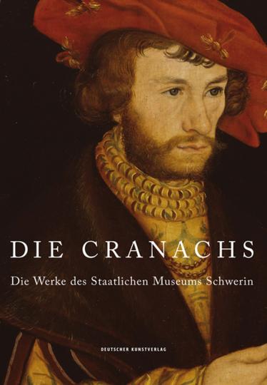 Die Cranachs. Die Werke des Staatlichen Museums Schwerin.