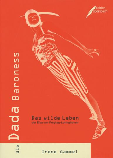 Die Dada Baroness. Das wilde Leben der Elsa von Freytag-Loringhoven.