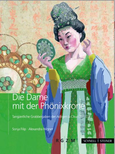 Die Dame mit der Phönixkrone. Tangzeitliche Grabbeigaben der Adligen Li Chui (711-736).