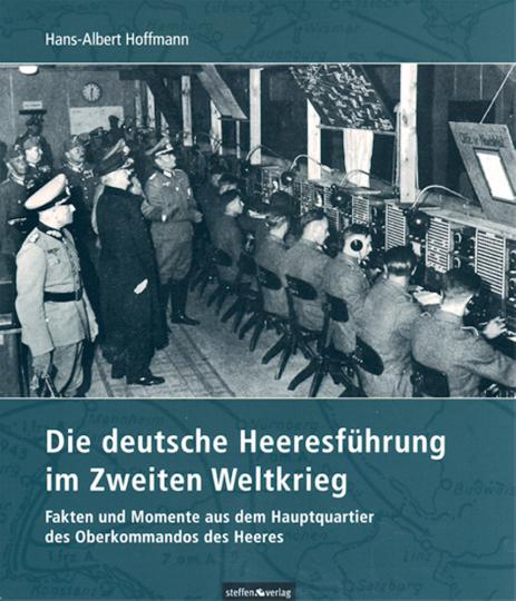 Die deutsche Heeresführung im Zweiten Weltkrieg - Fakten und Momente aus dem Hauptquartier des Oberkommandos des Heeres