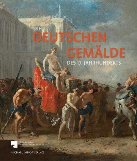 Die Deutschen Gemälde des 17. Jahrhunderts. Kritischer Bestandskatalog der Gemäldegalerie Berlin.