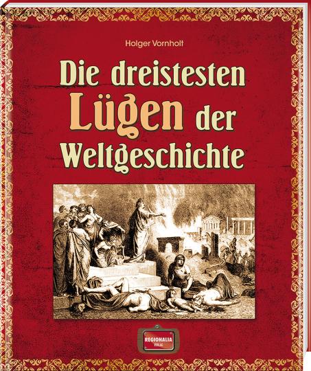 Die dreistesten Lügen der Weltgeschichte.