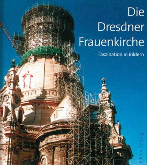 Die Dresdner Frauenkirche. Faszination in Bildern