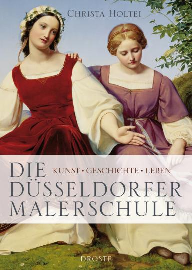 Die Düsseldorfer Malerschule. Kunst - Geschichte - Leben.