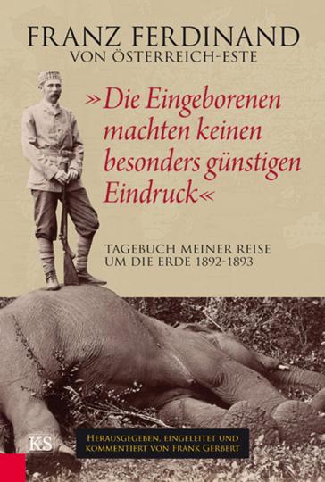 »Die Eingeborenen machten keinen besonders günstigen Eindruck«. Tagebuch meiner Reise um die Erde 1892-1893.