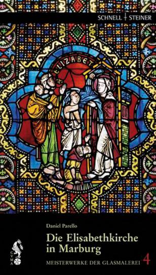 Die Elisabethkirche in Marburg. Meisterwerke der Glasmalerei.