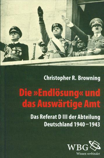 Die Endlösung und das Auswärtige Amt - Das Referat D III der Abteilung Deutschland 1940 - 43