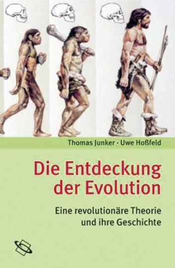 Die Entdeckung der Evolution. Eine revolutionäre Theorie und ihre Geschichte.