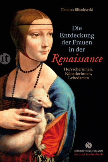 Die Entdeckung der Frauen in der Renaissance. Herrscherinnen, Künstlerinnen, Lebedamen.