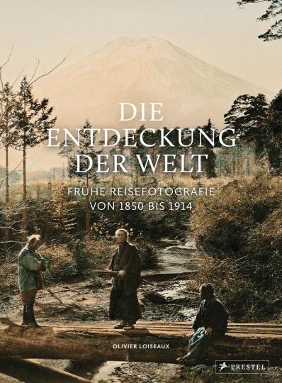 Die Entdeckung der Welt. Frühe Reisefotografie von 1850 bis 1914.