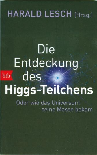 Die Entdeckung des Higgs-Teilchens - Oder wie das Universum seine Masse bekam