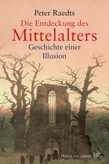 Die Entdeckung des Mittelalters. Geschichte einer Illusion.