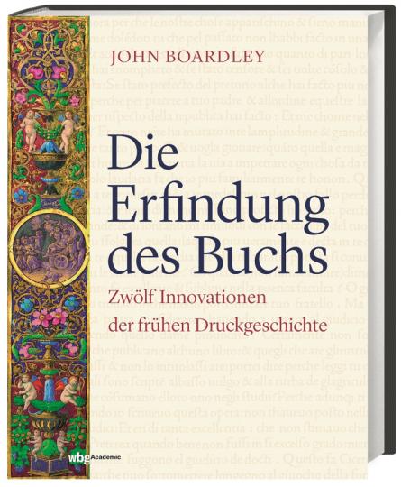Die Erfindung des Buchs. Zwölf Innovationen der frühen Druckgeschichte.