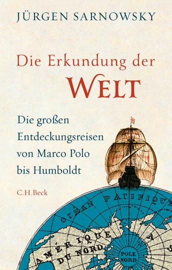 Die Erkundung der Welt. Die großen Entdeckungsreisen von Marco Polo bis Humboldt.