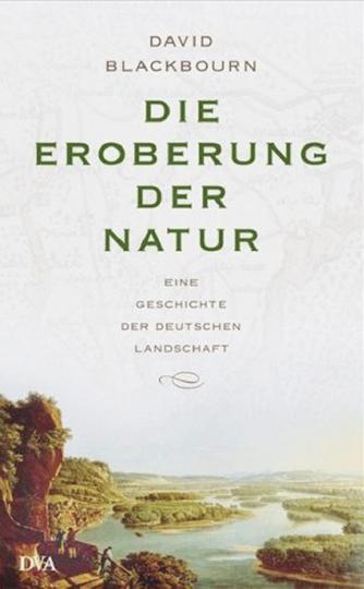 Die Eroberung der Natur. Eine Geschichte der deutschen Landschaft