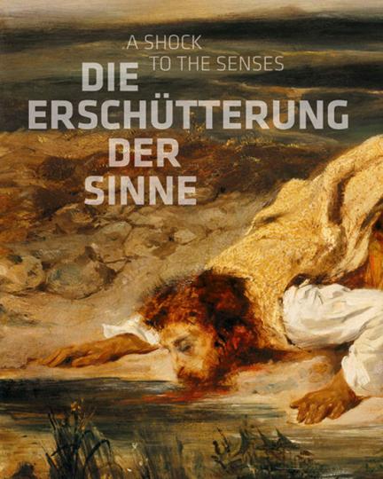 Die Erschütterung der Sinne. Constable, Delacroix, Friedrich, Goya. Epochale Bilder und ihre Wirkkraft bis in die Gegenwart.