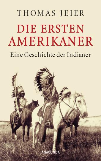 Die ersten Amerikaner. Eine Geschichte der Indianer.