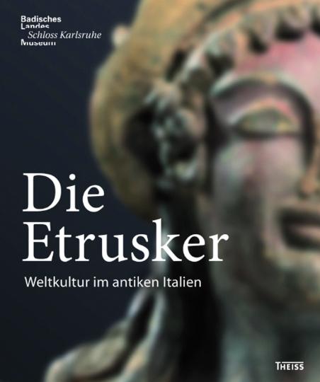 Die Etrusker. Weltkultur im antiken Italien.