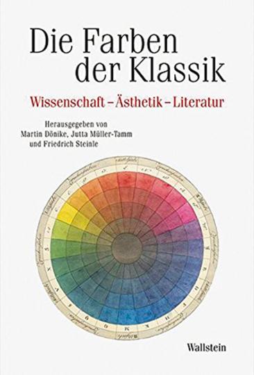 Die Farben der Klassik. Wissenschaft - Ästhetik - Literatur.