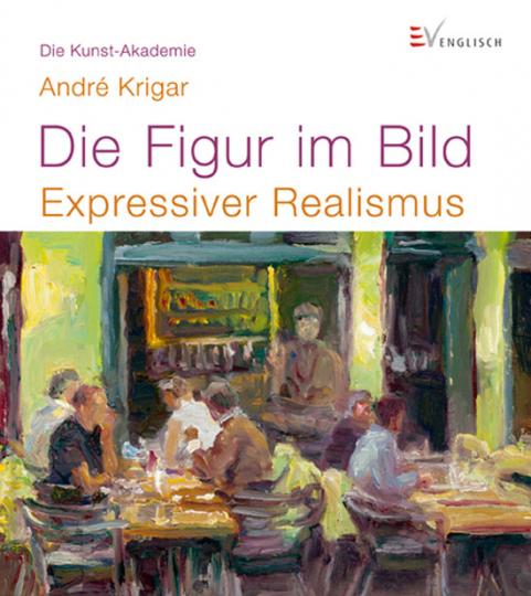 Die Figur im Bild. Expressiver Realismus. Die Kunst-Akademie.