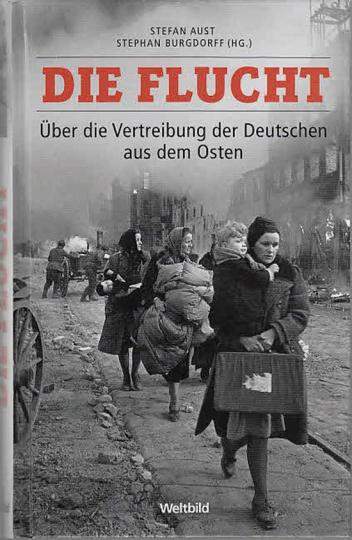 Die Flucht. Über die Vertreibung der Deutschen aus dem Osten.