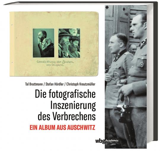 Die fotografische Inszenierung des Verbrechens. Ein Album aus Auschwitz.