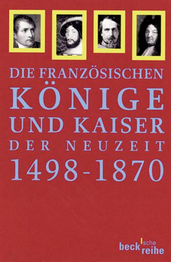 Die Französischen Könige und Kaiser der Neuzeit 1498-1870.