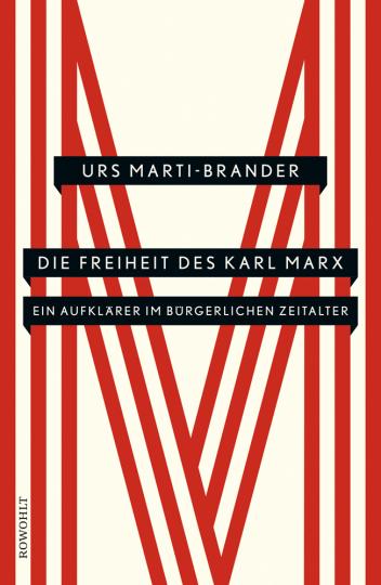 Die Freiheit des Karl Marx. Ein Aufklärer im bürgerlichen Zeitalter.