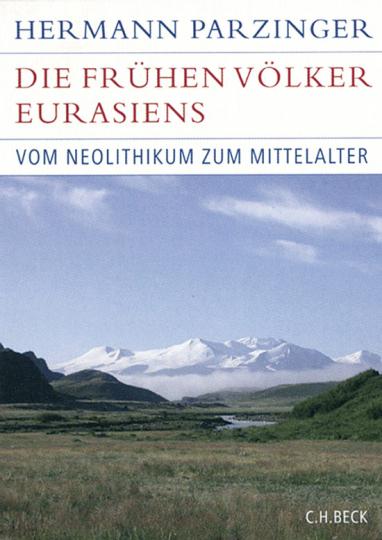 Die frühen Völker Eurasiens. Vom Neolithikum zum Mittelalter.