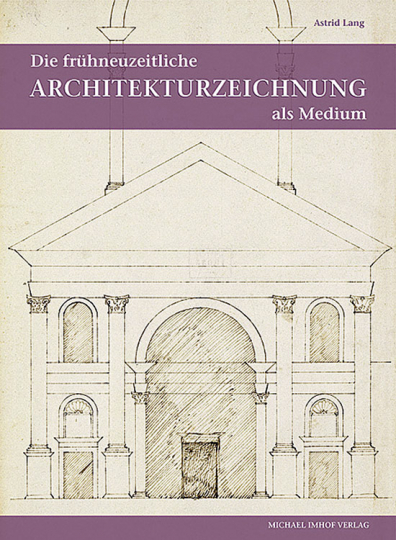 Die frühneuzeitliche Architekturzeichnung als Medium intra- und interkultureller Kommunikation.