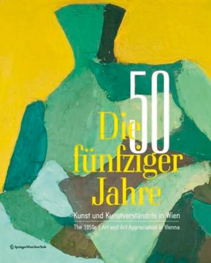 Die fünfziger Jahre. Kunstverständnis in Wien.