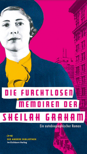 Die furchtlosen Memoiren der Sheilah Graham. Ein autobiographischer Roman.
