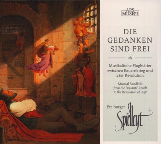 Die Gedanken sind frei. Musikalische Flugblätter zwischen Bauernkrieg und 48er Revolution. CD.