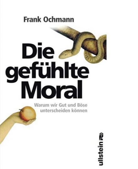Die gefühlte Moral. Warum wir Gut und Böse unterscheiden können