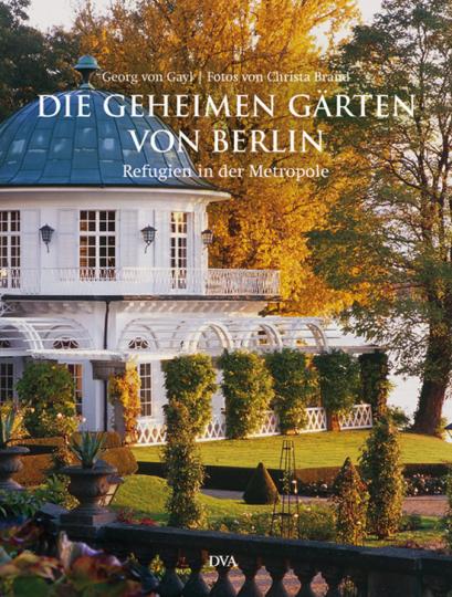 Die geheimen Gärten von Berlin. Refugien in der Metropole.