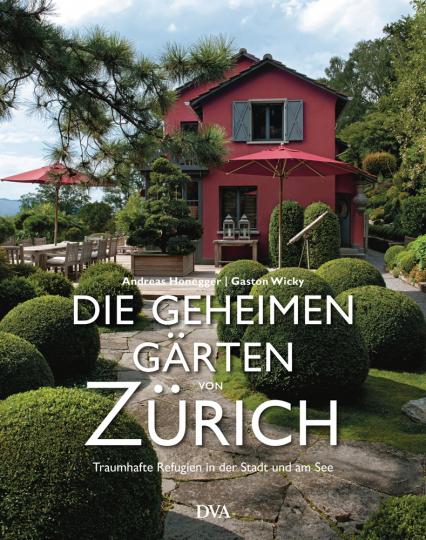 Die geheimen Gärten von Zürich. Traumhafte Refugien in der Stadt und am See.
