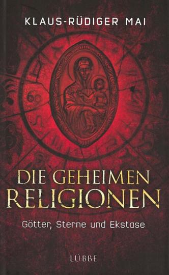Die geheimen Religionen. Götter, Sterne und Ekstase.