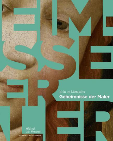 Die Geheimnisse der Maler. Köln um 1400.