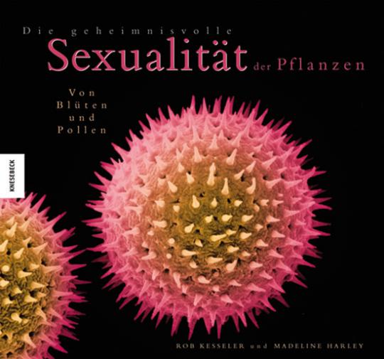 Die geheimnisvolle Sexualität der Pflanzen. Von Blüten und Pollen.