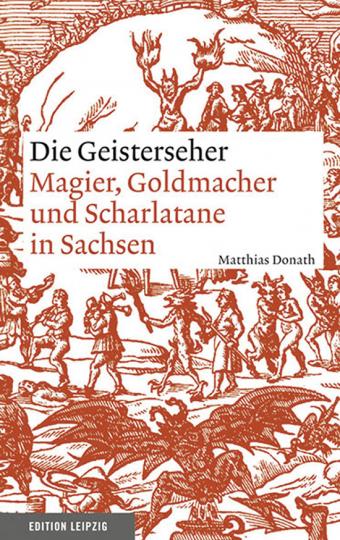 Die Geisterseher. Magier, Goldmacher und Scharlatane in Sachsen.
