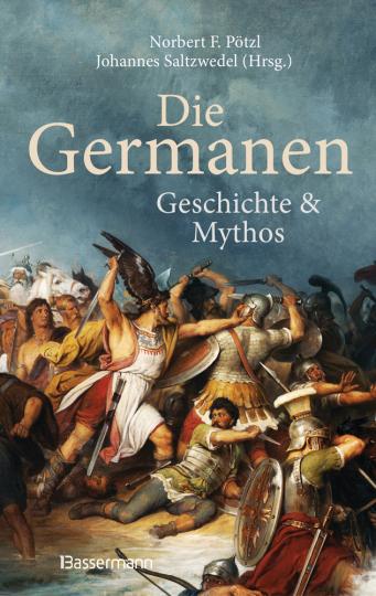 Die Germanen. Geschichte und Mythos.