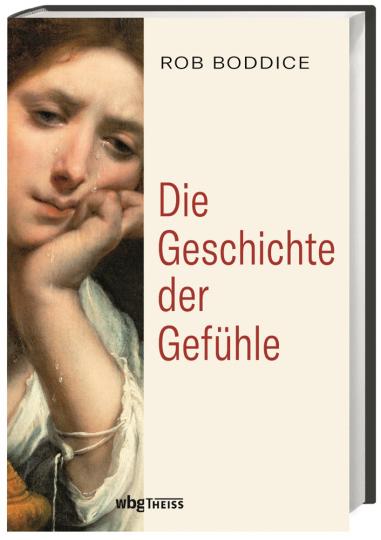 Die Geschichte der Gefühle. Von der Antike bis heute.