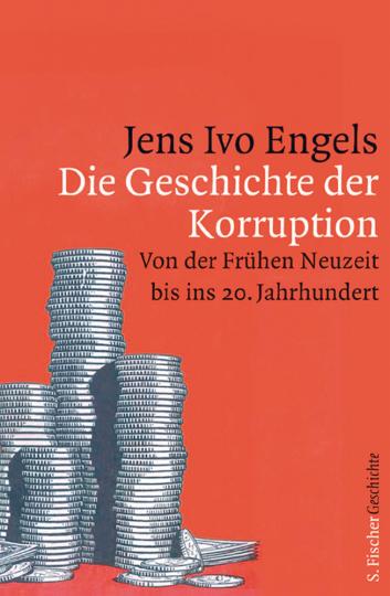 Die Geschichte der Korruption - Von der Frühen Neuzeit bis ins 20. Jahrhundert