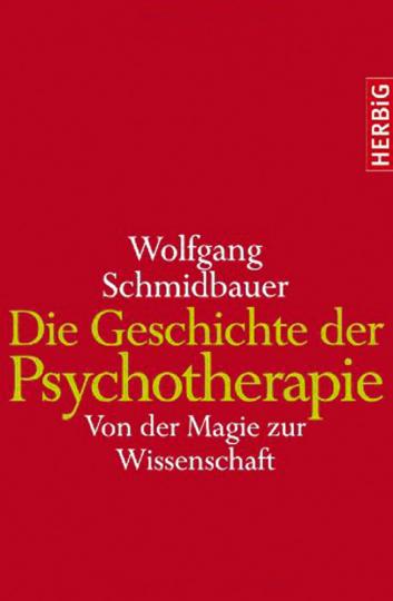 Die Geschichte der Psychotherapie. Von der Magie zur Wissenschaft