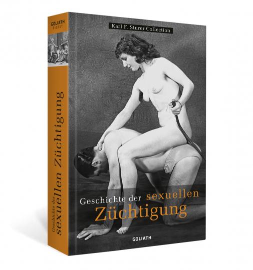 Die Geschichte der sexuellen Züchtigung - in Bildern.