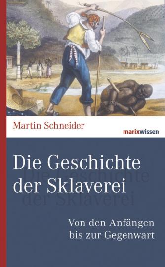 Die Geschichte der Sklaverei. Von den Anfängen bis zur Gegenwart.