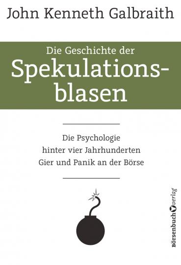 Die Geschichte der Spekulationsblasen. Die Psychologie hinter vier Jahrhunderten Gier und Panik an der Börse.